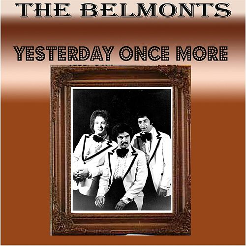 Play & Download Yesterday Once More by The Belmonts | Napster