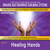 Healing Hands by Binaural Beat Brainwave Subliminal Systems