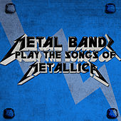 Play & Download Metal Bands Play the Songs of Metallica by Various Artists | Napster