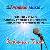 Faith That Conquers (Originally Performed by Vanessa Bell Armstrong) [Instrumental Performance Tracks] by Fruition Music Inc.