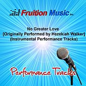 Play & Download No Greater Love (Originally Performed by Hezekiah Walker) [Instrumental Performance Tracks] by Fruition Music Inc. | Napster