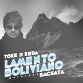 Play & Download Lamento Boliviano (Original Bachata Sensation) [feat. Eddie Blazquez] - Single by Toke D Keda | Napster
