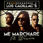 Play & Download Me Marcharé (feat. Wisin) by Los Cadillac's | Napster