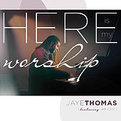 Play & Download Here Is My Worship (Live) by Jaye Thomas | Napster