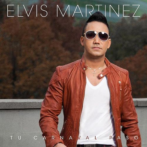 Tu Carnaval Paso by Elvis Martinez