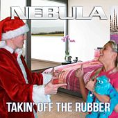 Play & Download Takin' off the Rubber by Nebula | Napster