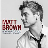 Play & Download Nostalgic Fool : Standards Revisited by The Matt Brown | Napster