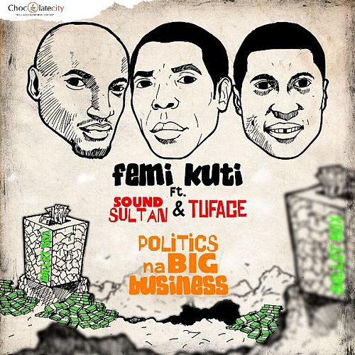 Play & Download Politics Na Big Business (feat. 2face & Sound Sultan) by Femi Kuti | Napster