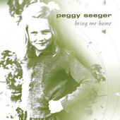 Bring Me Home by Peggy Seeger