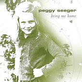 Play & Download Bring Me Home by Peggy Seeger | Napster