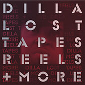 Lost Tapes, Reels + More by J Dilla