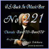 Play & Download Bach in Musical Box 221 / Chorale, BWV 370 - BWV 379 by Shinji Ishihara | Napster