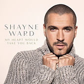 Play & Download My Heart Would Take You Back by Shayne Ward | Napster