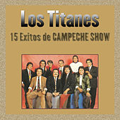 Play & Download 15 Exitos de Campeche Show by Los Titanes | Napster