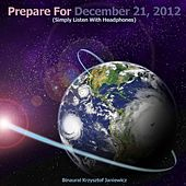 Play & Download Prepare for December 21, 2012 (Simply Listen With Headphones) by Binaural Krzysztof Janiewicz | Napster