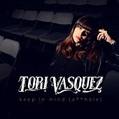 Play & Download Keep in Mind (A**Hole) by Tori Vasquez | Napster