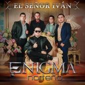 Play & Download El Señor Iván by Enigma Norteño | Napster