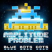 Blue Bots Dots by Amplitude Problem