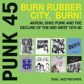 Play & Download Soul Jazz Records Presents Punk 45: Burn, Rubber City, Burn - Akron, Ohio: Punk and the Decline of the Mid-West 1975-80 by Various Artists | Napster