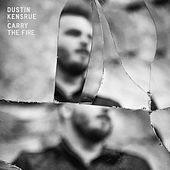 Play & Download Carry The Fire by Dustin Kensrue   Napster