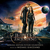Play & Download Jupiter Ascending: Original Motion Picture Soundtrack by Michael Giacchino | Napster