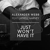 Play & Download Just Won't Have It (feat. Latrell Harvey) by Alexander Webb | Napster