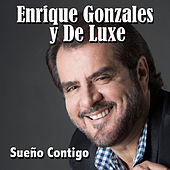 Play & Download Sueño Contigo - Single by Enrique Gonzales y De Luxe | Napster