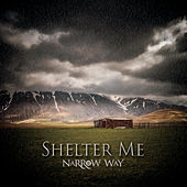 Shelter Me by Narrow Way
