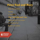 Peter Paul and Mary & the Chad Mitchell Trio (6 Original Album) by Various Artists