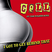 Play & Download I Got to Get Behind That (feat. The Walker Boyz) by Cell | Napster