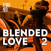 Play & Download Blended Love Vol. 2 by Various Artists | Napster