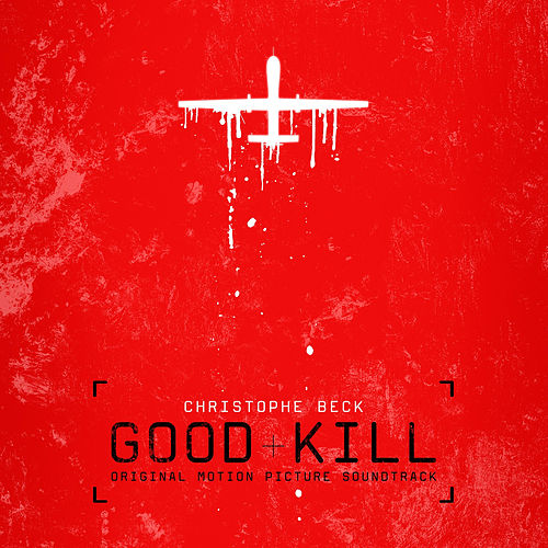 Play & Download Good Kill (Original Motion Picture Soundtrack) by Christophe Beck | Napster