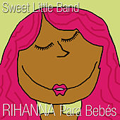 Play & Download Rihanna para Bebés by Sweet Little Band | Napster