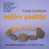 Play & Download Aejlies Gaaltije - The Sacred Source by Frode Fjellheim | Napster