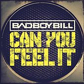 Can You Feel It by Bad Boy Bill