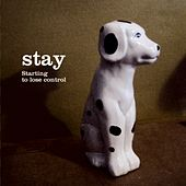Play & Download Starting To Lose Control by Stay | Napster