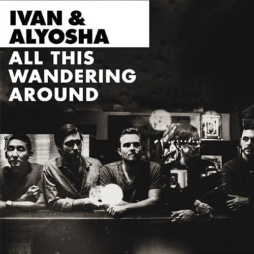 All This Wandering Around by Ivan & Alyosha