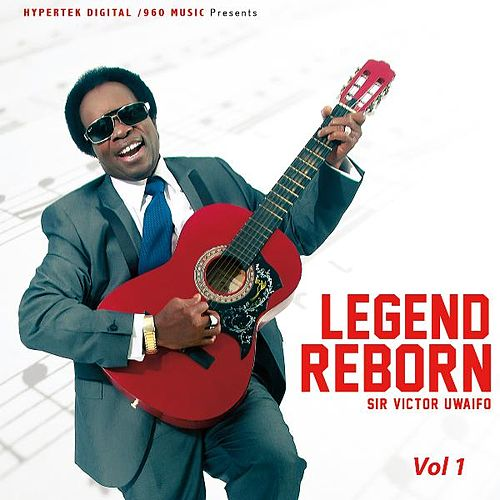 Play & Download Legend Reborn, Vol. 1 by Sir Victor Uwaifo | Napster