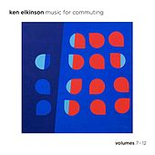 Play & Download Music for Commuting, Vols. 7-12 by Ken Elkinson | Napster