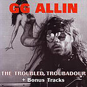 Play & Download The Troubled Troubadour by G.G. Allin | Napster