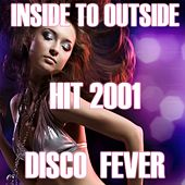 Play & Download Inside to Outside (HIt 2001) by Disco Fever | Napster