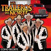 Play & Download Como Decirte by Los Traileros Del Norte | Napster