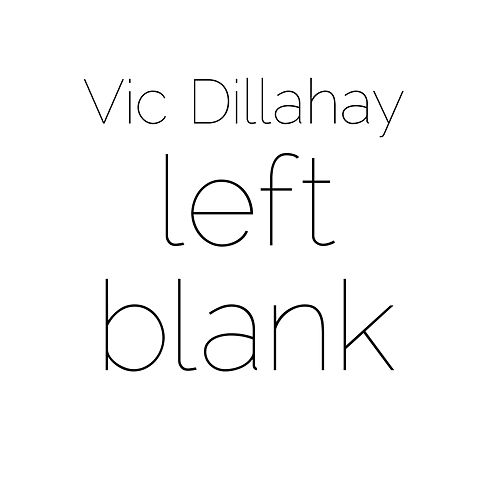 Left Blank by Vic Dillahay