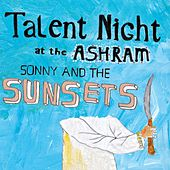 Talent Night at the Ashram by Sonny & The Sunsets