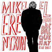 Play & Download El hombre que hay en mí by Mikel Erentxun | Napster