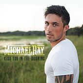 Play & Download Kiss You In The Morning by Michael Ray | Napster