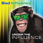 Play & Download Under the Influence by Bad Influence | Napster