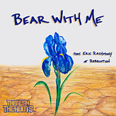 Play & Download Bear With Me (feat. Eric Rachmany of Rebelution) - Single by Through The Roots | Napster