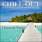 Chill Out Classical Piano by Various Artists