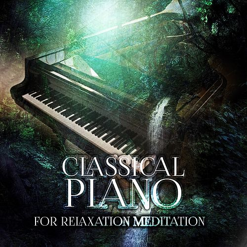 Classical Piano for Relaxation Meditation – The Best Piano Music for Meditation, Relaxing Piano Music, Inner Peace with Perfect Piano, Concentration, Harmony Body & Soul, Total Relax with Background Piano, Solo Piano by Relaxing Piano Music Guys